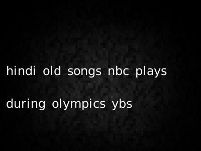 hindi old songs nbc plays during olympics ybs