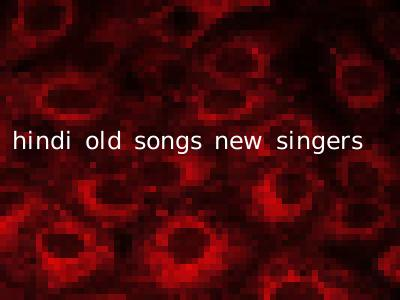hindi old songs new singers