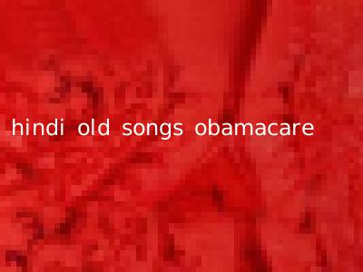 hindi old songs obamacare