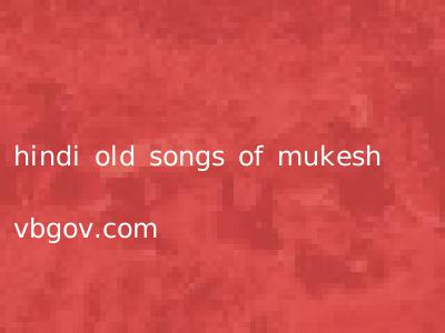 hindi old songs of mukesh vbgov.com
