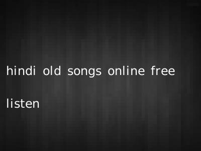 hindi old songs online free listen