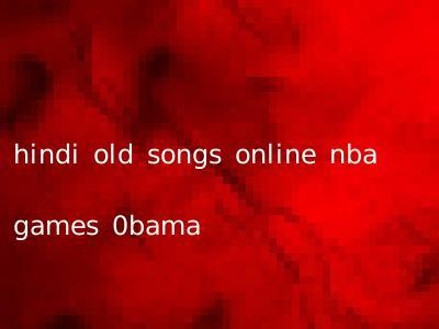 hindi old songs online nba games 0bama
