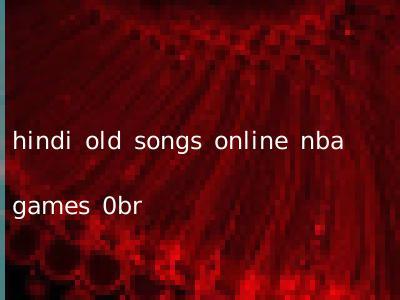 hindi old songs online nba games 0br