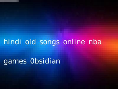 hindi old songs online nba games 0bsidian