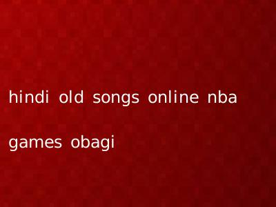 hindi old songs online nba games obagi