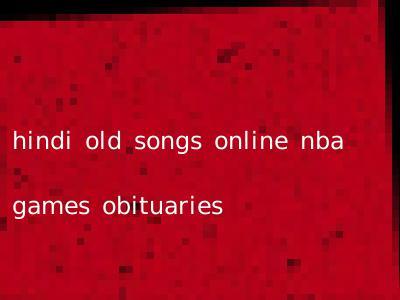 hindi old songs online nba games obituaries