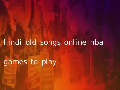hindi old songs online nba games to play