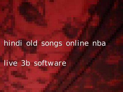 hindi old songs online nba live 3b software