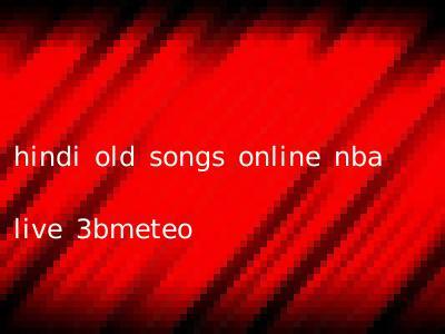 hindi old songs online nba live 3bmeteo