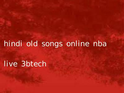 hindi old songs online nba live 3btech