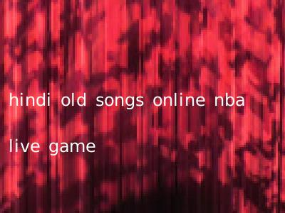 hindi old songs online nba live game