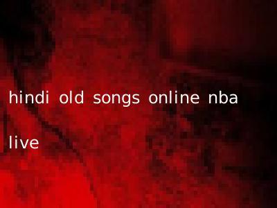 hindi old songs online nba live