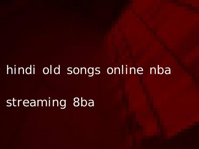 hindi old songs online nba streaming 8ba
