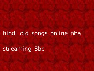 hindi old songs online nba streaming 8bc