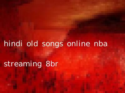 hindi old songs online nba streaming 8br