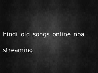 hindi old songs online nba streaming