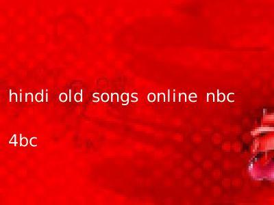 hindi old songs online nbc 4bc