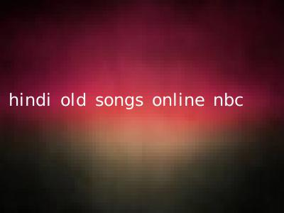 hindi old songs online nbc