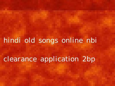 hindi old songs online nbi clearance application 2bp