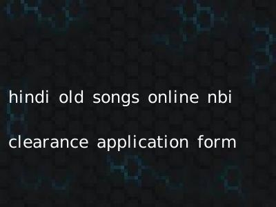 hindi old songs online nbi clearance application form