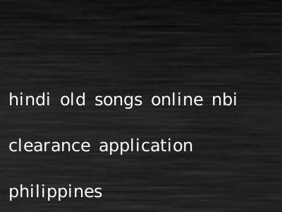 hindi old songs online nbi clearance application philippines