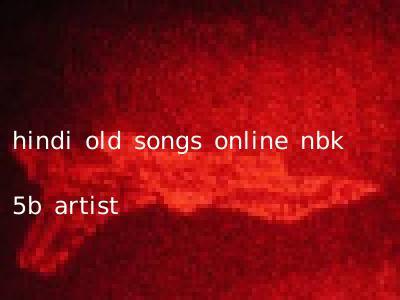 hindi old songs online nbk 5b artist