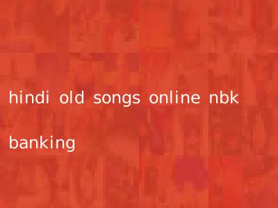 hindi old songs online nbk banking