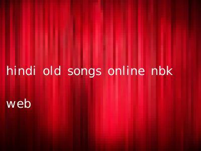 hindi old songs online nbk web