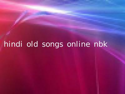 hindi old songs online nbk