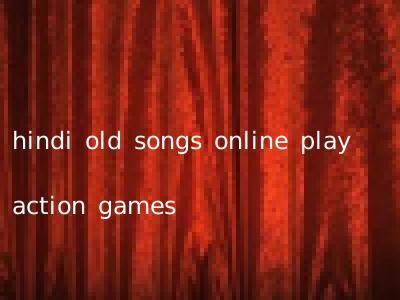 hindi old songs online play action games