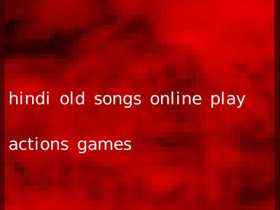 hindi old songs online play actions games