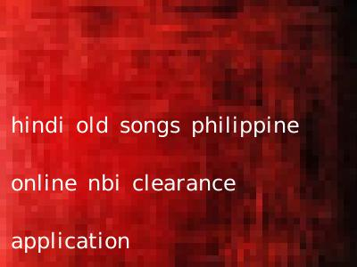 hindi old songs philippine online nbi clearance application