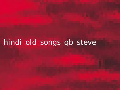 hindi old songs qb steve