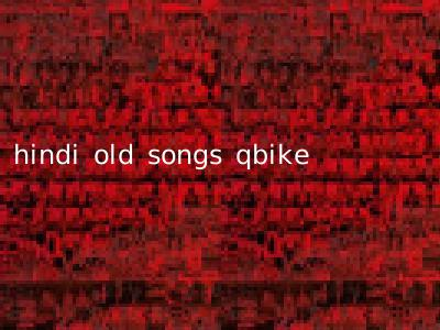 hindi old songs qbike