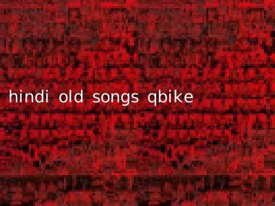 hindi old songs qbike