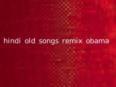 hindi old songs remix obama