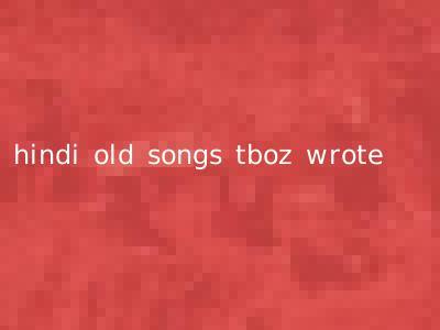 hindi old songs tboz wrote