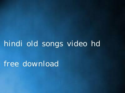 hindi old songs video hd free download