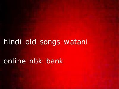 hindi old songs watani online nbk bank