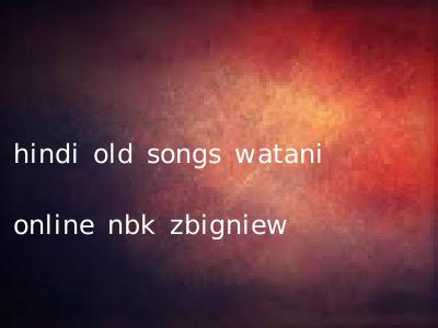 hindi old songs watani online nbk zbigniew