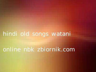 hindi old songs watani online nbk zbiornik.com