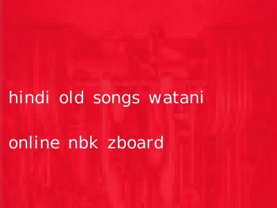 hindi old songs watani online nbk zboard