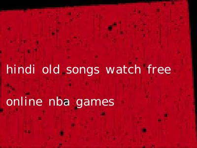 hindi old songs watch free online nba games