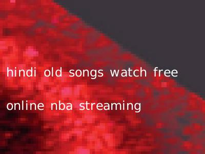 hindi old songs watch free online nba streaming
