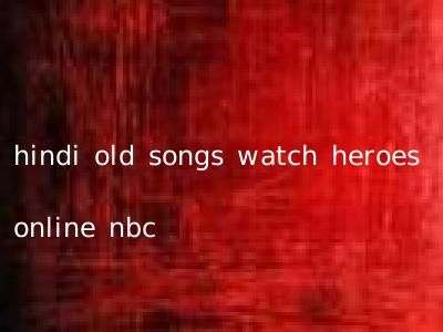 hindi old songs watch heroes online nbc