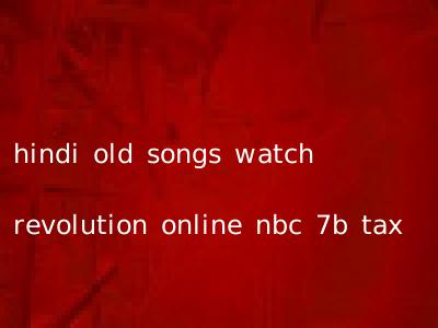 hindi old songs watch revolution online nbc 7b tax