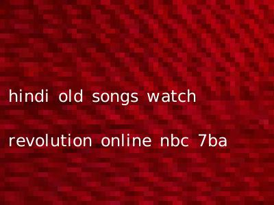 hindi old songs watch revolution online nbc 7ba