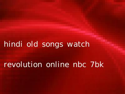 hindi old songs watch revolution online nbc 7bk