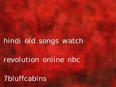 hindi old songs watch revolution online nbc 7bluffcabins