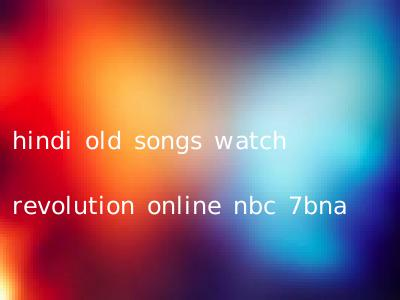 hindi old songs watch revolution online nbc 7bna